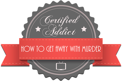 Certified How to Get Away with Murder Addict