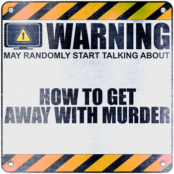 Warning: How to Get Away with Murder
