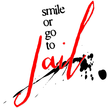 Smile or Go to Jail