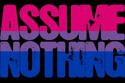Bisexual Assume Nothing