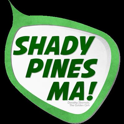 Shady Pines Ma!
