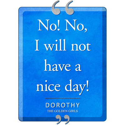 Not Have a Nice Day Quote
