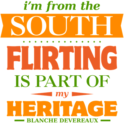 Flirting is Part of My Heritage