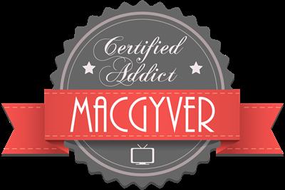 Certified MacGyver Addict