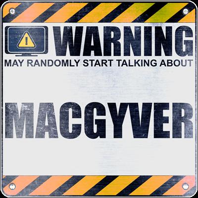 Warning: MacGyver