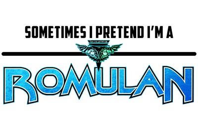 Sometimes I Pretend I'm a Romulan