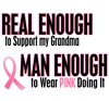 I Wear Pink My Grandma Real Man Enough