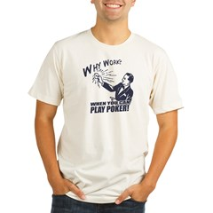 Why Work When You Can Play Poker Organic Men's Fitted T-Shirt
