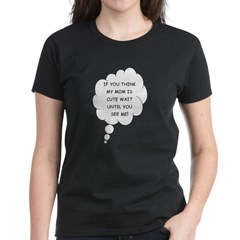 If you think Mom's cute Women's Dark T-Shirt