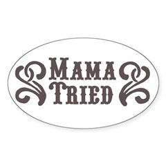 Mama Tried Rectangle Sticker (Oval 10 pk)