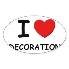 I love decoration Rectangle Sticker (Oval 10 pk)