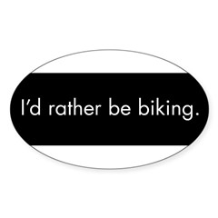 I'd rather be biking Sticker (Oval 10 pk)