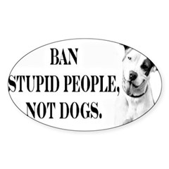 Ban Stupid People Not Dogs Rectangle Sticker (Oval 10 pk)
