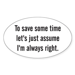 To save some time let's assume I'm always right Sticker (Oval 10 pk)
