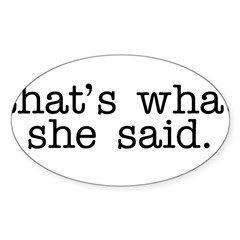 That's What She Said Sticker (Oval 10 pk)