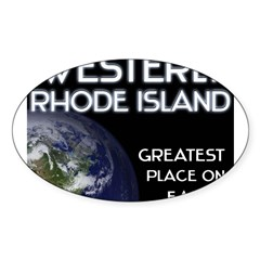 westerly rhode island - greatest place on earth Sticker (Oval 10 pk)