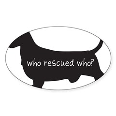 "Sticker: ""Who rescued who?"" Sticker (Oval 10 pk)"