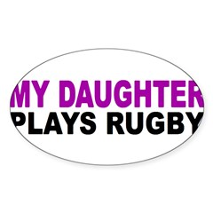 My daughter plays rugby! Sticker (Oval 10 pk)