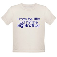 I may be little... (Big Brother) Kids Organic Toddler T-Shirt
