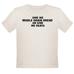 Give me Whole Grain Bread Organic Toddler T-Shirt