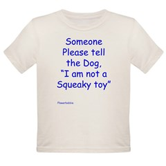 I am not a squeaky toy Organic Toddler T-Shirt