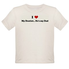 I Love My Dentist... He's my Organic Toddler T-Shirt