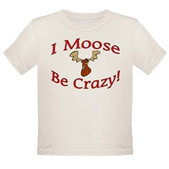 i moose be crazy Organic Toddler T-Shirt