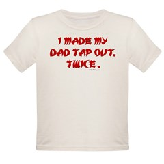 I MADE MY DAD TAP OUT... Organic Toddler T-Shirt