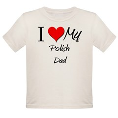 I Love My Polish Dad Organic Toddler T-Shirt