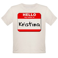 Hello my name is Kristina Organic Toddler T-Shirt