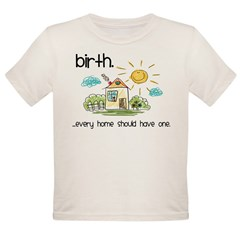 Birth. Every Home Should Have One Organic Toddler T-Shirt