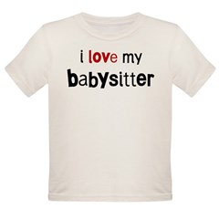 I love my Babysitter Organic Toddler T-Shirt