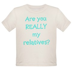 Are You Really My Relatives? Infant Creeper Organic Toddler T-Shirt