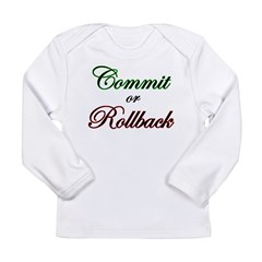 """Commit or Rollback"" Infant Creeper Long Sleeve Infant T-Shirt"