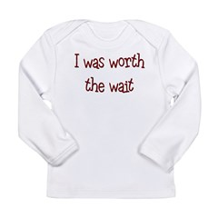 I was worth the wait Long Sleeve Infant T-Shirt