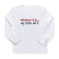My Sister Did It Kids Long Sleeve Infant T-Shirt