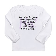 Aunt Sells Drugs Long Sleeve Infant T-Shirt