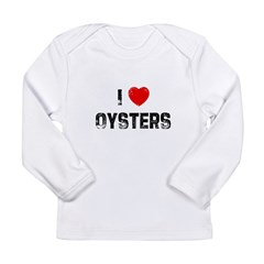 I * Oysters Long Sleeve Infant T-Shirt