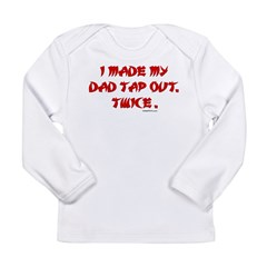 I MADE MY DAD TAP OUT... Long Sleeve Infant T-Shirt