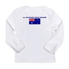 50 PERCENT AUSTRALIAN IS BETT Long Sleeve Infant T-Shirt