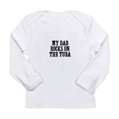 my dad rocks on the Tuba Long Sleeve Infant T-Shirt