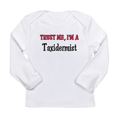 Trust Me I'm a Taxidermist Long Sleeve Infant T-Shirt