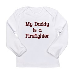 My Daddy is a firefighter Long Sleeve Infant T-Shirt