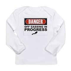 Danger Off Gassing Long Sleeve Infant T-Shirt