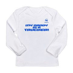 My Daddy is a Trucker! Long Sleeve Infant T-Shirt