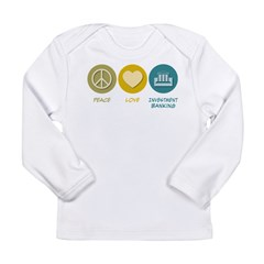 Peace Love Investment Banking Long Sleeve Infant T-Shirt
