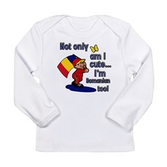 Not only am I cute I'm Romanian too! Long Sleeve Infant T-Shirt