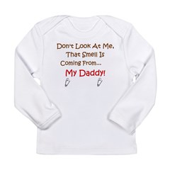 Dont look at me, smell is coming from Daddy Long Sleeve Infant T-Shirt