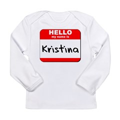 Hello my name is Kristina Long Sleeve Infant T-Shirt