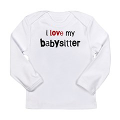 I love my Babysitter Long Sleeve Infant T-Shirt